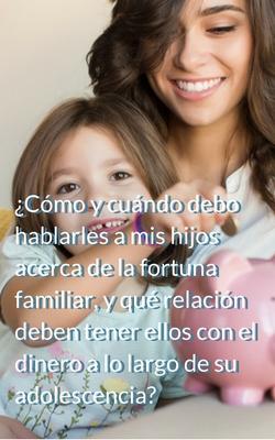 ¿Cómo y cuándo debo hablarles a mis hijos acerca de la fortuna familiar, y qué relación deben tener ellos con el dinero a lo largo de su adolescencia?